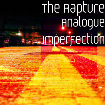 The Rapture - Analogue Imperfection