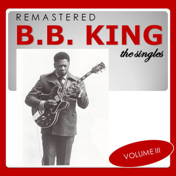 B. B. King - The Singles, Vol. 3 (Remastered)