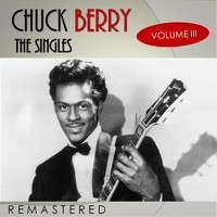 Chuck Berry - The Singles, Vol. 3 (Remastered)