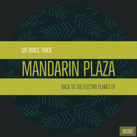 Mandarin Plaza - Back To The Electro Planet