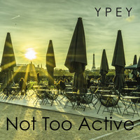 YPEY - Not Too Active