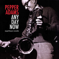 Pepper Adams - Any Day Now