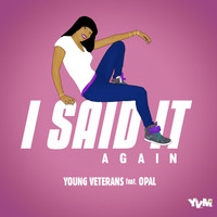 Young Veterans - I Said It Again (Feat. Opal) - Single