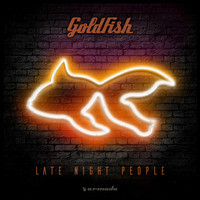 Goldfish - Late Night People