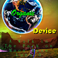Organic Device - A Walk in the Park on Moon Base Luna 5