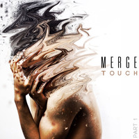 Merge - Touch | Part 1