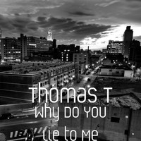 Thomas T - Why Do You Lie to Me