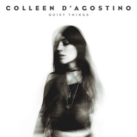 Colleen D'agostino - Quiet Things