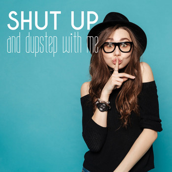 Various Artists - Shut up and Dupstep with Me (Explicit)
