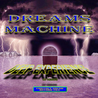Dreams Machine - Deep Experience (Cut Versions)