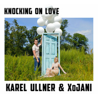 Karel Ullner & XoJani - Knocking on Love