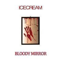 Icecream - Bloody Mirror