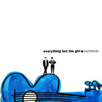 Everything But The Girl - Worldwide (Deluxe Edition)