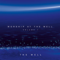 The Well - Worship At The Well Volume 1