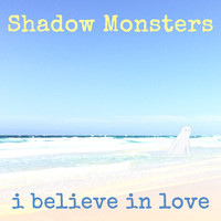 Shadow Monsters - I Believe In Love