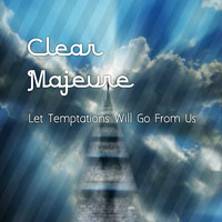 Clear Majeure - Let Temptations Will Go From Us
