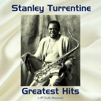 Stanley Turrentine - Stanley Turrentine Gretaest Hits (Remastered 2017)
