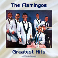 The Flamingos - The Flamingos Greatest Hits (All Tracks Remastered 2017)