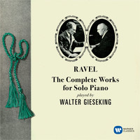 Walter Gieseking - Ravel: The Complete Works for Solo Piano