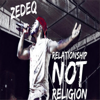 Zedeq - Relationship Not Religion