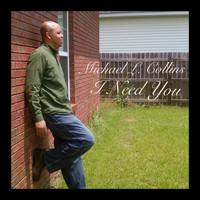 Michael L. Collins - I Need You