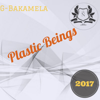 G-Bakamela - Plastic Beings