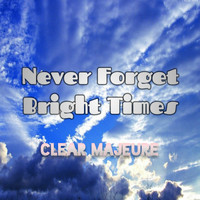 Clear Majeure - Never Forget Bright Times