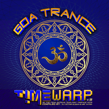 Various Artists - Goa Trance Timewarp v3: 18 Top New School Goa and Psy-Trance Hits (Compiled and Mixed by DJ Victor Olisan & Mr. Vatsa)
