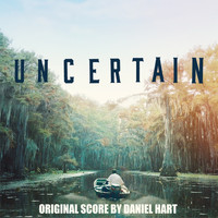 Daniel Hart - Uncertain (Original Score)