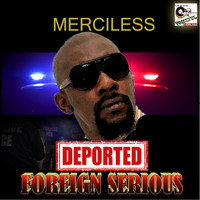 MERCILESS - Deported (Foreign Serious)