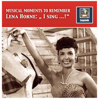Lena Horne - Musical Moments to Remember: Lena Horne – I Sing...! (Remastered 2017)