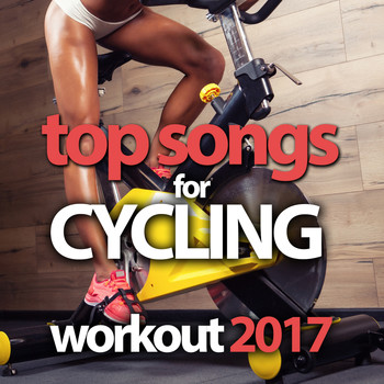 Various Artists - Top Songs for Cycling Workout 2017