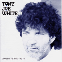 Tony Joe White - Closer to the Truth
