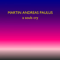 Martin Andreas Paulus - A Souls Cry