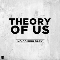 Theory of Us - No Coming Back
