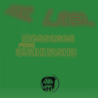 Mr. Laz - Messages from Ayahuaska