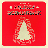 Freedom Fry - Holiday Soundtrack - EP
