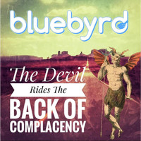 Bluebyrd - The Devil Rides the Back of Complacency