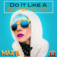 Max R. - Do It Like a Superstar!