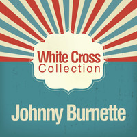 Johnny Burnette - White Cross Collection