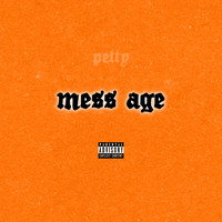 Petty - Mess Age (Explicit)