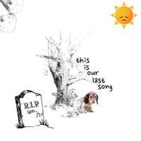 um.. - This Is Our Last Song