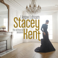 Stacey Kent - I Know I Dream : The Orchestral Sessions (Deluxe Version)