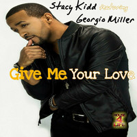 Stacy Kidd - Give Me Your Love