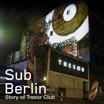 Various Artists - SubBerlin (The Story of Tresor)