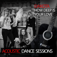 Dakota - How Deep Is Your Love (Acoustic Dance Sessions)