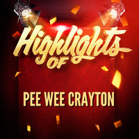 Pee Wee Crayton - Highlights of Pee Wee Crayton
