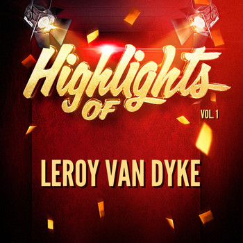 Leroy Van Dyke - Highlights of Leroy Van Dyke, Vol. 1