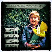 Blinky Blinky Computerband - Birth School Work Death