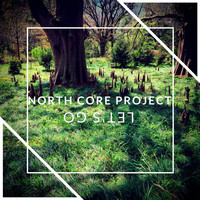 North Core Project - Let's Go